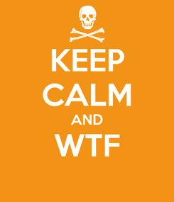 Poster: KEEP CALM AND WTF