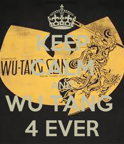 Poster: KEEP CALM AND WU TANG  4 EVER