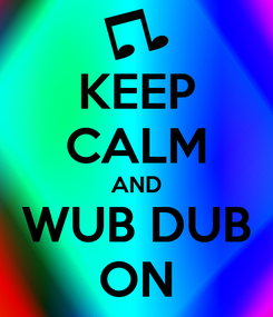 Poster: KEEP CALM AND WUB DUB ON