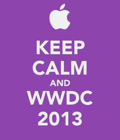 Poster: KEEP CALM AND WWDC 2013