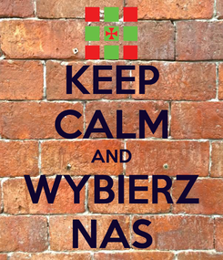 Poster: KEEP CALM AND WYBIERZ NAS