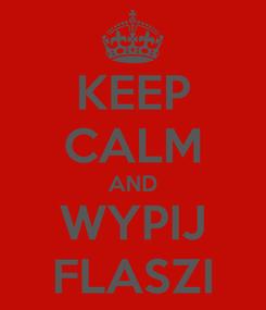 Poster: KEEP CALM AND WYPIJ FLASZI