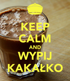 Poster: KEEP CALM AND WYPIJ KAKAŁKO