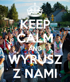 Poster: KEEP CALM AND WYRUSZ Z NAMI