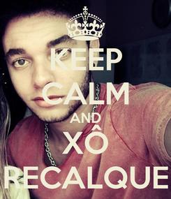 Poster: KEEP CALM AND XÔ RECALQUE