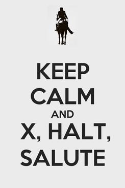 Poster: KEEP CALM AND  X, HALT, SALUTE