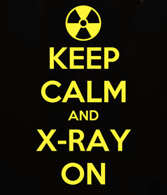 Poster: KEEP CALM AND X-RAY ON