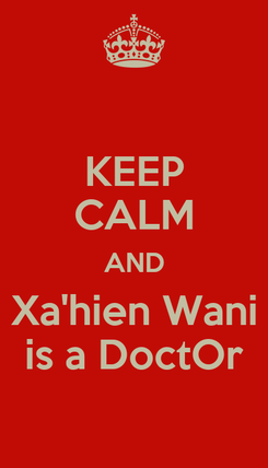 Poster: KEEP CALM AND Xa'hien Wani is a DoctOr
