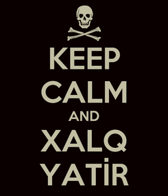 Poster: KEEP CALM AND XALQ YATİR