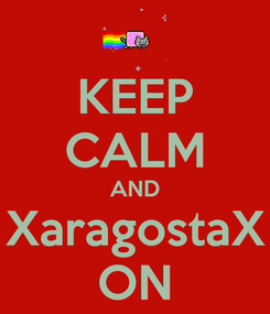 Poster: KEEP CALM AND XaragostaX ON