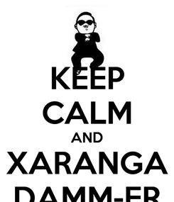 Poster: KEEP CALM AND XARANGA DAMM-ER