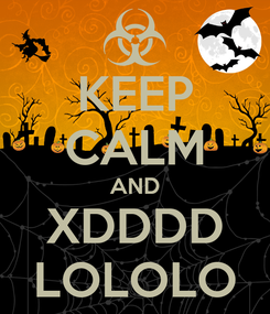 Poster: KEEP CALM AND XDDDD LOLOLO