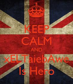 Poster: KEEP CALM AND xELTaiebAwe Is Hero