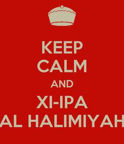 Poster: KEEP CALM AND XI-IPA AL HALIMIYAH