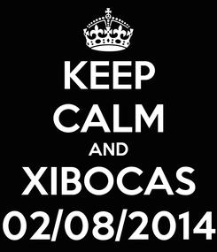 Poster: KEEP CALM AND XIBOCAS 02/08/2014