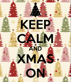 Poster: KEEP CALM AND XMAS ON
