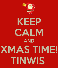 Poster: KEEP CALM AND XMAS TIME! TINWIS