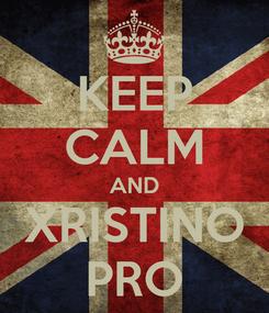 Poster: KEEP CALM AND XRISTINO PRO
