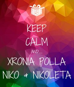 Poster: KEEP CALM AND...... XRONIA POLLA NIKO & NIKOLETA