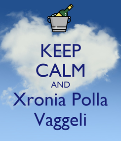 Poster: KEEP CALM AND Xronia Polla Vaggeli