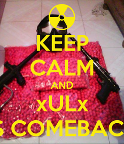 Poster: KEEP CALM AND xULx IS COMEBACK