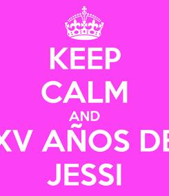Poster: KEEP CALM AND XV AÑOS DE JESSI