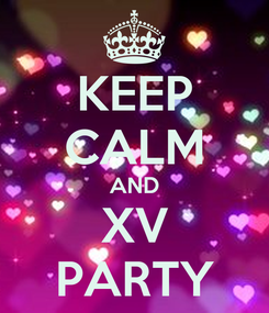 Poster: KEEP CALM AND XV PARTY