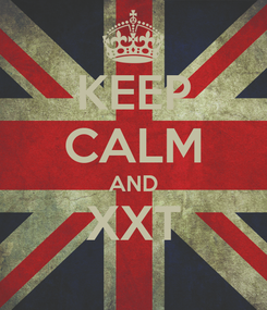 Poster: KEEP CALM AND XXT