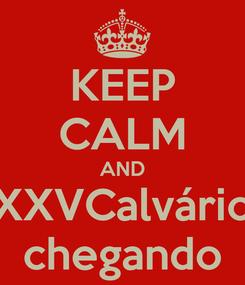 Poster: KEEP CALM AND XXVCalvário chegando
