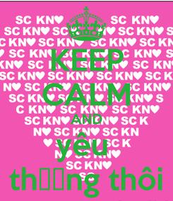 Poster: KEEP CALM AND yêu  thương thôi
