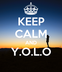 Poster: KEEP CALM AND Y.O.L.O