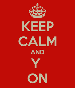Poster: KEEP CALM AND Y  ON