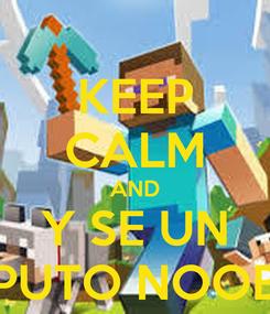 Poster: KEEP CALM AND Y SE UN PUTO NOOB