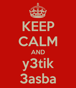Poster: KEEP CALM AND y3tik 3asba