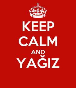 Poster: KEEP CALM AND YAĞIZ