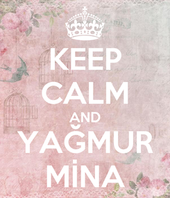 Poster: KEEP CALM AND YAĞMUR MİNA
