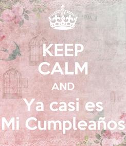 Poster: KEEP CALM AND Ya casi es Mi Cumpleaños
