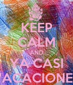 Poster: KEEP CALM AND YA CASI VACACIONES