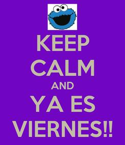 Poster: KEEP CALM AND YA ES VIERNES!!