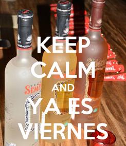 Poster: KEEP CALM AND YA ES  VIERNES