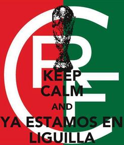 Poster: KEEP CALM AND YA ESTAMOS EN LIGUILLA
