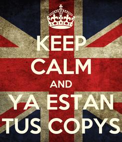 Poster: KEEP CALM AND YA ESTAN TUS COPYS
