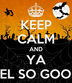 Poster: KEEP CALM AND YA FEEL SO GOOD!!