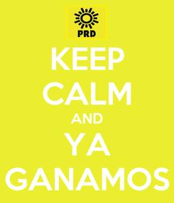 Poster: KEEP CALM AND YA GANAMOS