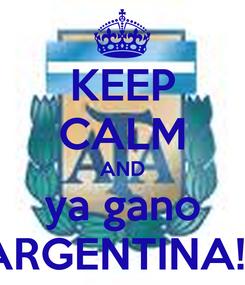 Poster: KEEP CALM AND ya gano ARGENTINA!!!