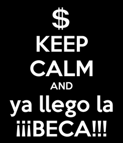 Poster: KEEP CALM AND ya llego la ¡¡¡BECA!!!