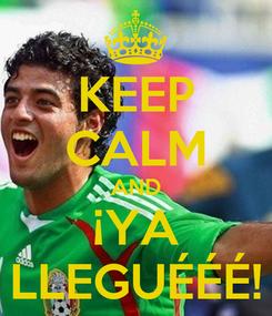 Poster: KEEP CALM AND ¡YA LLEGUÉÉÉ!