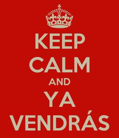 Poster: KEEP CALM AND YA VENDRÁS