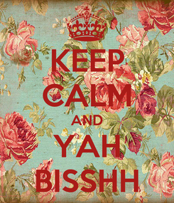 Poster: KEEP CALM AND YAH BISSHH
