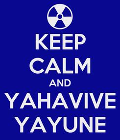 Poster: KEEP CALM AND YAHAVIVE YAYUNE
